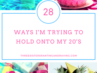 28 Ways I'm Trying to Hold onto my 20's