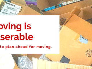 Moving is Miserable. How to Plan Ahead for Moving.