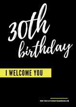 30th Birthday. I Welcome You.