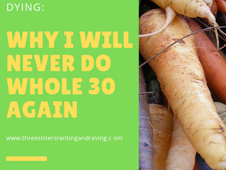 Thirty, Flirty, and Dying: Why I Will Never Do Whole 30 Again