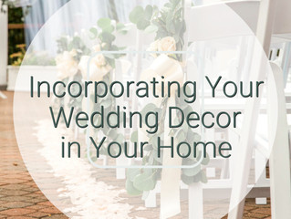 Incorporating Your Wedding Décor in Your Home