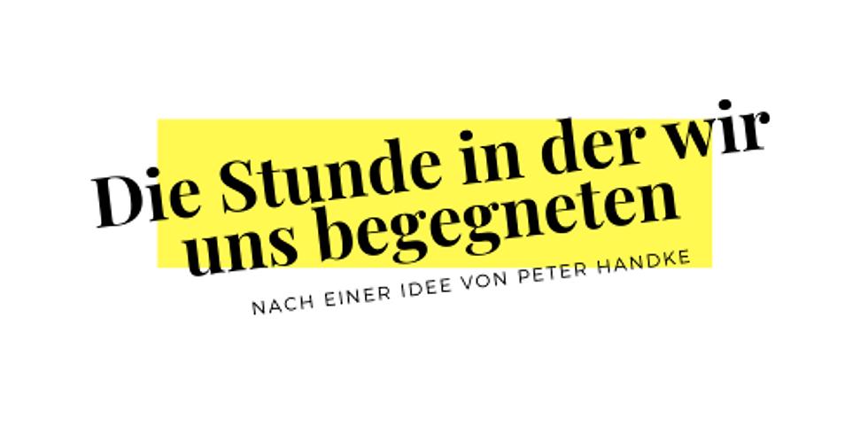 DIE STUNDE IN DER WIR UNS BEGEGNETEN nach einer Idee von Peter Handke