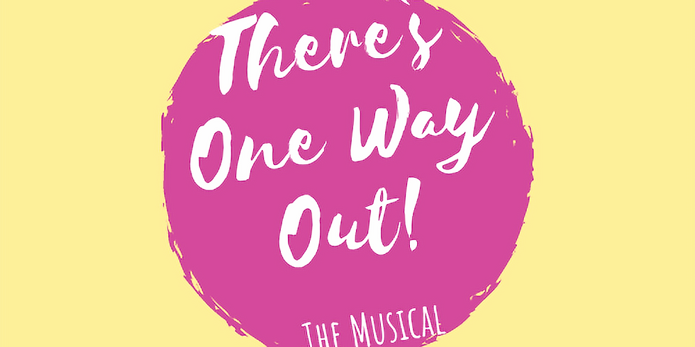 There's One Way Out - The Musical
