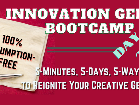 DAY 2: 5 Ways To Reignite Your Creative Genius At Work (And In Life!)