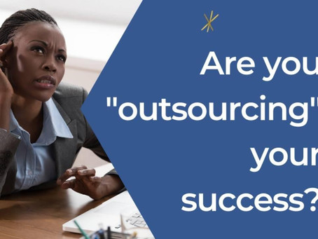 Are You Outsourcing Your Effectiveness? 3 Steps to Reigniting Your Life and Career