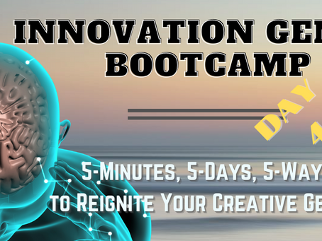 DAY 4: 5 Ways To Reignite Your Creative Genius At Work (And In Life!)