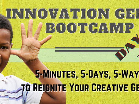 DAY 3: 5 Ways To Reignite Your Creative Genius At Work (And In Life!)