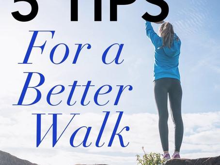 5 Tips For a Better Walk