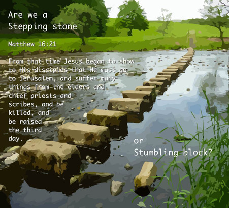 Are you a stumbling block or a stepping stone?