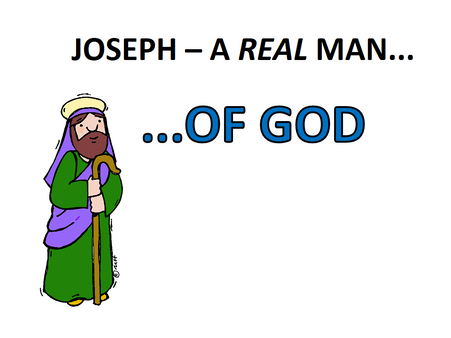 Joseph - A real man of God