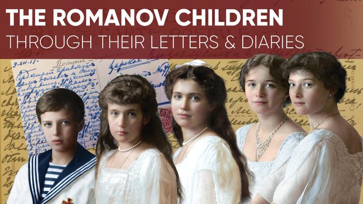 The Romanov Children through their Letters & Diaries