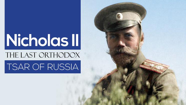 Nicholas II: The Last Orthodox Tsar of Russia