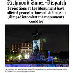 RICHMOND TIMES DISPATCH - Projections at Lee Monument have offered peace in times of violence - a glimpse into what the monuments could be