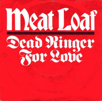 MEATLOAF DEAD RINGER FOR LOVE