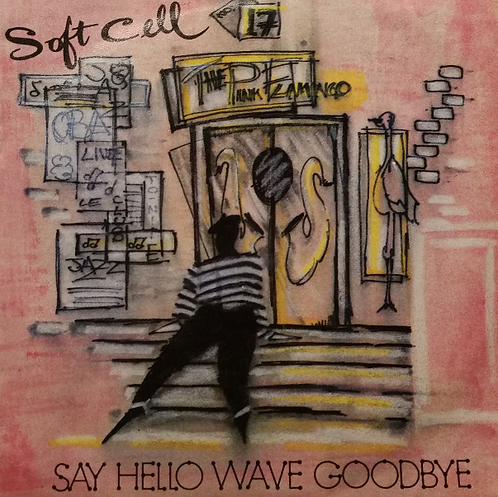 SOFT CELL SAY HELLO WAVE GOODBYE
