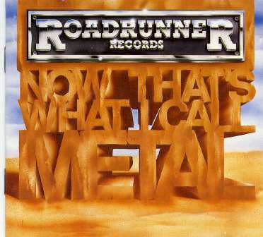 ROADRUNNER RECORDS NOW THAT'S WHAT I CALL METAL CD