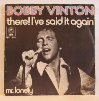 BOBBY VINTON THERE IVE SAID IT AGAIN / MR LONELY