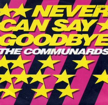 COMMUNARDS never can say goodbye