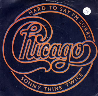 """CHICAGO HARD TO SAY IM SORRY   7"""""""