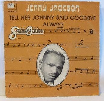 JERRY JACKSON TELL HER JOHNNY SAID GOODBYE