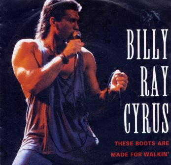 BILLY RAY CYRUS THESE BOOTS ARE MADE FOR WALKING
