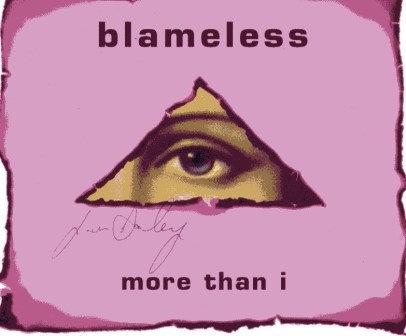 BLAMELESS MORE THAN I