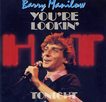 BARRY MANILOW YOU'RE LOOKIN' HOT TONIGHT
