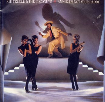KID CREOLE & THE COCONUTS ANNIE, I'M NOT YOUR DADD