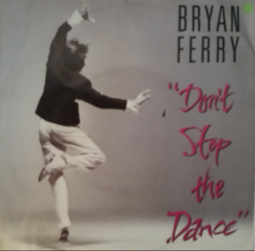 BRYAN FERRY DON'T STOP THE DANCE