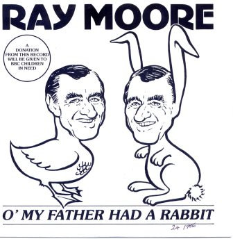 RAY MOORE O' MY FATHER HAD A RABBIT