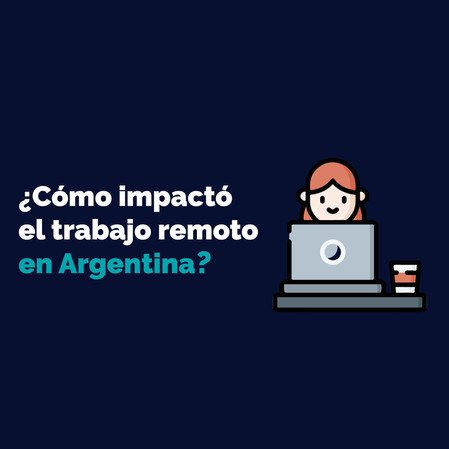 ¿Cómo impactó el trabajo remoto en Argentina?