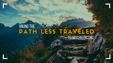 Hiking the Path Less Traveled to Machu Picchu