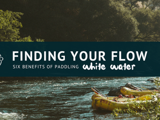 Finding Your Flow: Six Benefits of Paddling White Water
