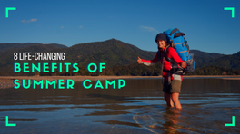 8 Life-Changing Benefits of Summer Camp