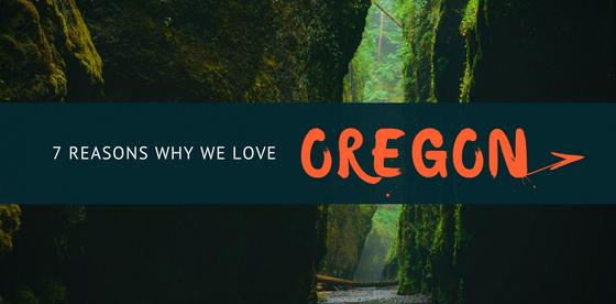 7 Reasons Why We Love Oregon
