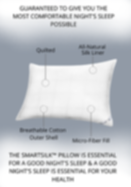 Guaranteed to give you comfortable night's sleep possible.  The smartsilk™ pillow is essential for a good night's sleep & a good night's sleep is essential for your health. Quilted - All Natural Silk Liner - Breathable Cotton Outter-Shell - Micro-Fiber Fill