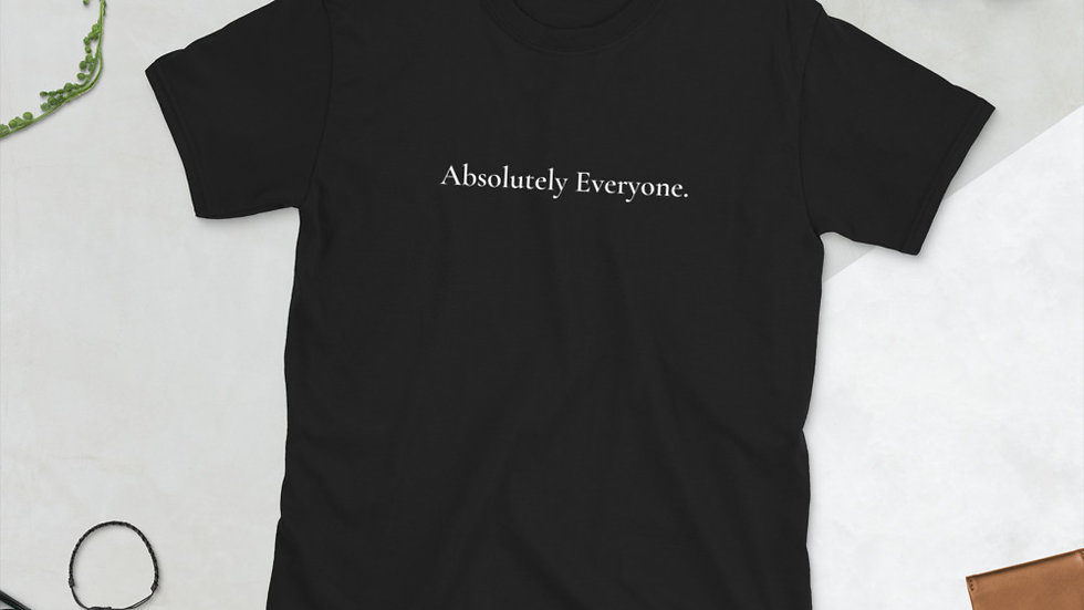 Absolutely Everyone T-Shirt