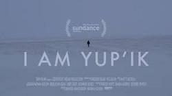 """""""I AM YUP'IK"""""""