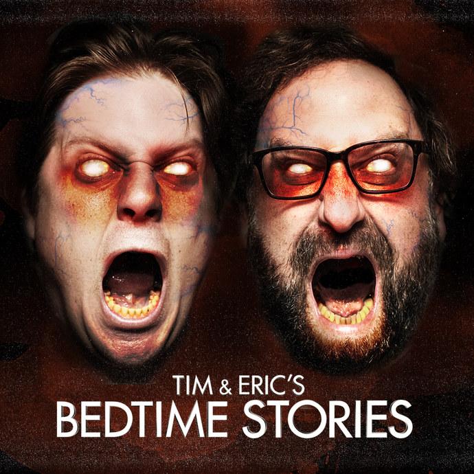 """TIM & ERIC: BEDTIME STORIES"""