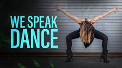 """""""WE SPEAK DANCE"""""""