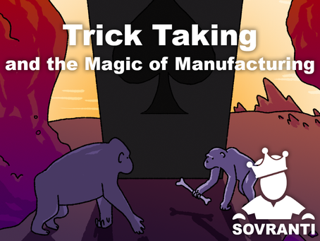 Trick Taking & the Magic of Manufacturing