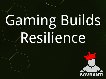 Gaming Builds Resilience