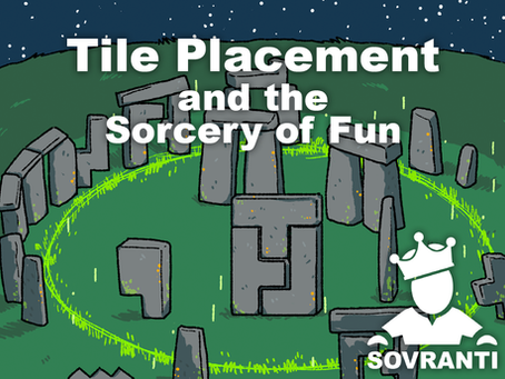 Tile Placement & the Sorcery of Fun