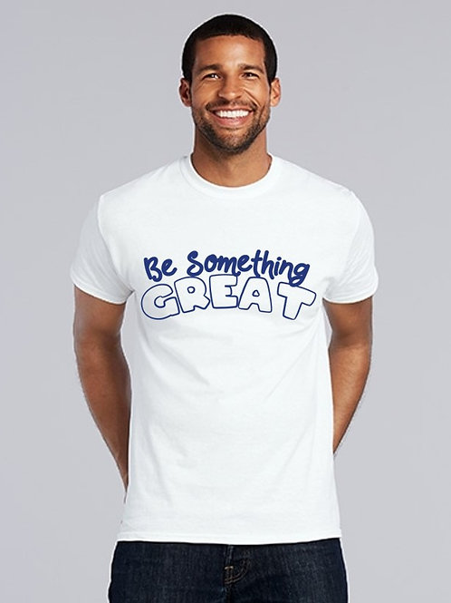 Adult - Be Something Great T-shirt
