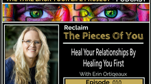 Heal Your Relationships By Healing You First #010