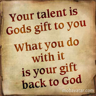 your-talent-is-gods-gift-to-you_what-you-do-with-it-is-your-gift-back-to-god.jpg