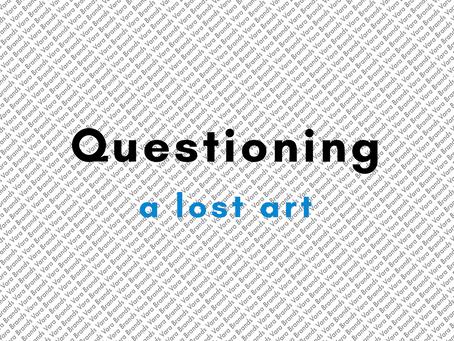 Questioning - a lost art