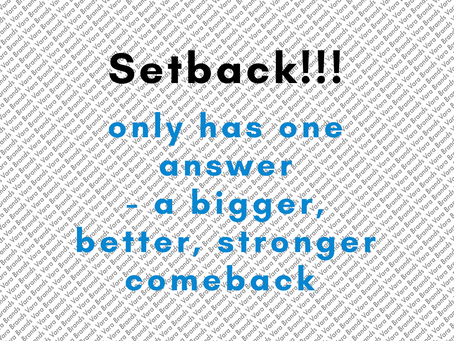 Every setback has one answer - a bigger, stronger, better comeback