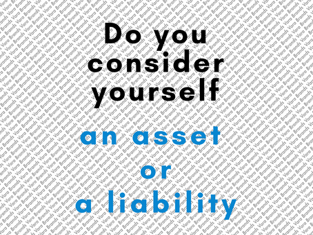 Are you an Asset or a Liability?