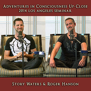 adventures in consciousness seminar roger hanson story waters